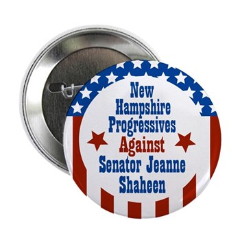 New Hampshire Progressives against Jeanne Shaheen (Liberal Anti-Shaheen Button for the Senatorial Race)