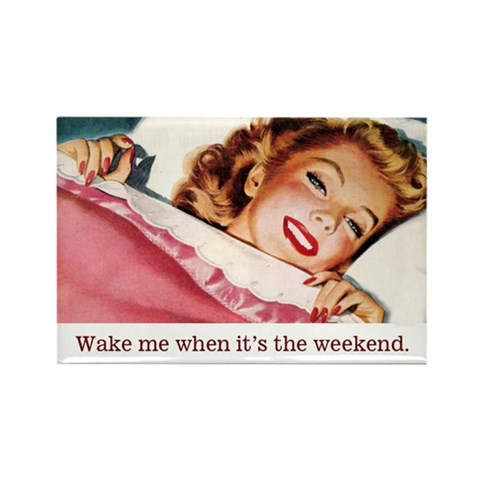 Weekend Fridge Rectangle Magnet - CafePress
