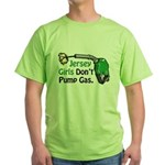 Jersey Girls Don't Pump Gas Green T-Shirt