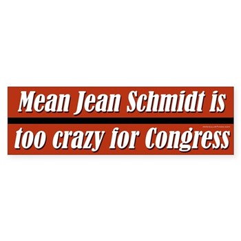 Mean Jean Schmidt is too crazy for Congress (anti-Schmidt bumper sticker)