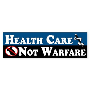 Health Care, Not Warfare Bumper Sticker