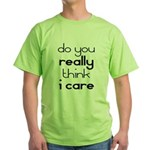 i Don't Care Green T-Shirt