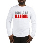 I Could Be Illegal Long Sleeve T-Shirt