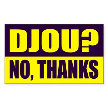 Djou?  No Thanks!  (bumper sticker against the re-election of Charles Djou to Congress)