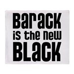 Barack is the New Black Throw Blanket