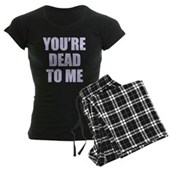 You're Dead to Me Women's Dark Pajamas