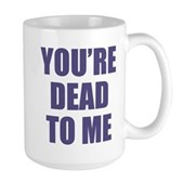 You're Dead to Me Large Mug