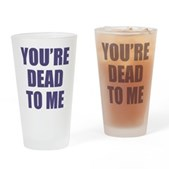 You're Dead to Me Pint Glass