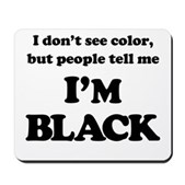 Black or white, what's the difference? A silly take on race relations inspired by Stephen Colbert. Colbert Report fans, wear your non-chalance proudly! I Don't See Color but people tell me I'm Black.