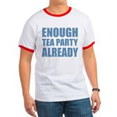 Enough Tea Party Already Ringer T