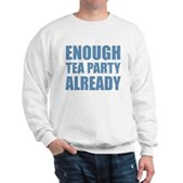 Enough Tea Party Already Sweatshirt