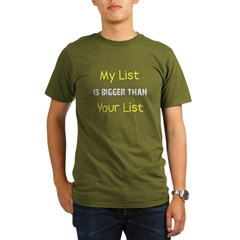 My List Is Bigger Than Your L Organic Men's T-Shir