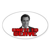 Anti-Romney: Unfit To Serve Sticker (Oval)