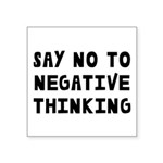 Say No to Negative Thinking Square Sticker 3
