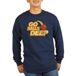 Go Balls Deep Long Sleeve Dark T-Shirt
