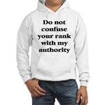 Do not confuse your rank with my authority Hooded