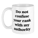 Do not confuse your rank with my authority Mug