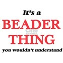 It's and Beader thing, you wouldn' T-Shirt