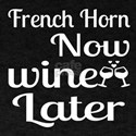 French Horn Now Wine Later T-Shirt