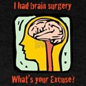 I had brain surgery what's your excuse?