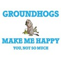Groundhogs Make Me Happy T-Shirt
