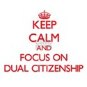Keep Calm and focus on Dual Citizenship T-Shirt