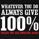 Whatever you do always give 100% unless you are do