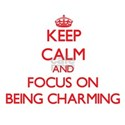Keep Calm and focus on Being Charming T-Shirt