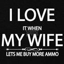 I love it when my wife lets me buy more ammo Plus