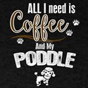 All I need is Coffee and my Pooddle T-Shirt