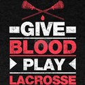 Give Blood and Play Lacrosse T-Shirt
