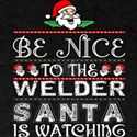 Be Nice To The Welder Santa Is Watching T-Shirt