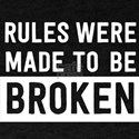 Rules Were Made To Be Broken T-Shirt
