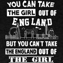 You Can Take This Girl Out Of England T Sh T-Shirt