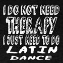 I Just Need To Do Latin danc T-Shirt