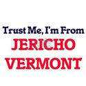 Trust Me, I'm from Jericho Vermont T-Shirt