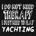 I Just Need To Play Yachting T-Shirt