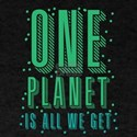 ONE PLANET IS ALL WE GET T-Shirt