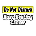 'Do Not Disturb: Busy Beating Cancer' Women's T-Sh