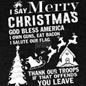 I Say Merry Christmas God Bless American T T-Shirt