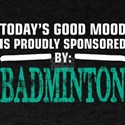 Todays Good Mood Proudly Sponsored Badmint T-Shirt