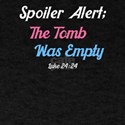 Spoiler Alert: The Tomb was Empty - Cute E T-Shirt