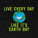 Earth Day 2017 - Live Every Day Like It's T-Shirt