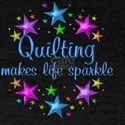 Quilting Makes Life Sparkle T-Shirt