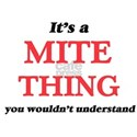 It's a Mite thing, you wouldn't un T-Shirt