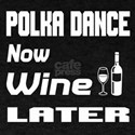 Polka Dance Now Wine Later T-Shirt
