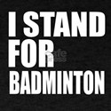 I stand For Badminton T-Shirt