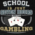 School is just Seven hours without Gamblin T-Shirt
