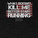 What Doesn't Kill Me Better Start Runn T-Shirt