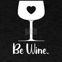 Valentine Be Wine Funny Wine Drinker T-Shirt